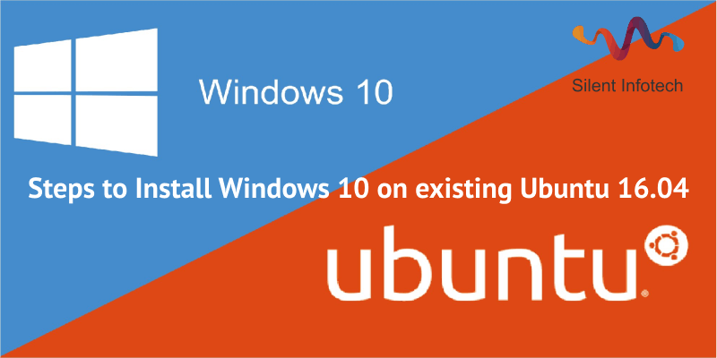 Steps to Install Windows 10 on existing Ubuntu 16.04 - How To Get Rid Of Linux And Install Windows