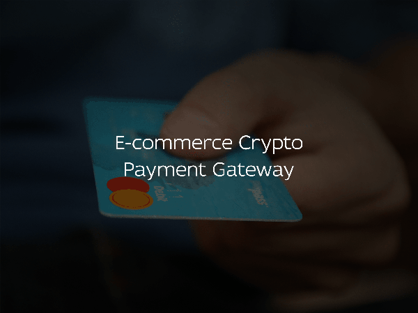 E-commerce Crypto Payment Gateway